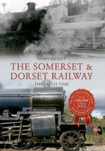 Somerset and Dorest Railway Through Time Book Steph Gillett